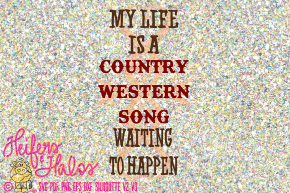 My Life is a Country Western Song Waiting to Happen svg cut file for cricut, silhouette, t-shirts, decals, yeti cup design - Heifers and Halos Graphics