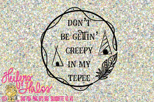 Don't Be Gettn' Creepy in my Tepee digital file for cutting, sublimation, printing, and more - Heifers and Halos Graphics
