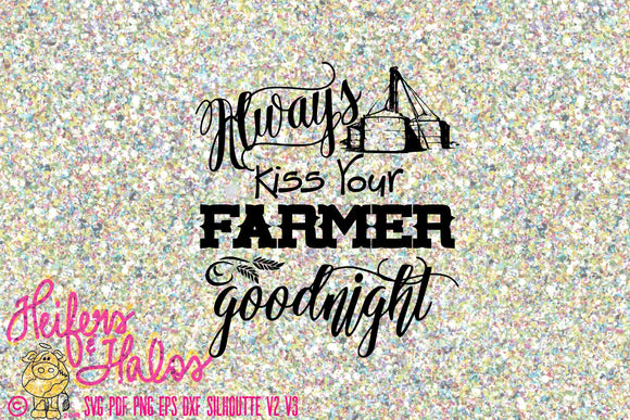 Always kiss your farmer goodnight digital file, digital cut file, printable, sublimation, svg, pdf,png,eps, dxf,silhouette, cricut - Heifers and Halos Graphics