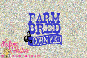Farm Bred & Corn Fed svg cut file for cricut, silhouette, cameo, for use on t-shirts, vinyl decals, yeti cups - Heifers and Halos Graphics