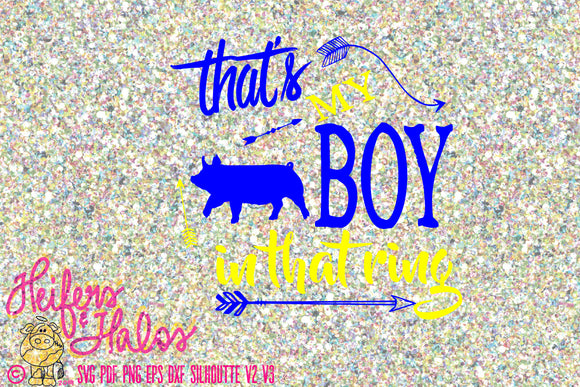 That's my boy in that ring show pig digital file, livestock show, svg, png, pdf, eps. dxf cricut silhouette sublimation printable