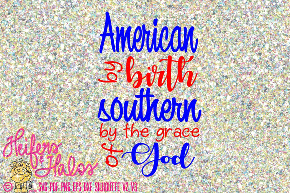 American by birth southern by the grace of God svg, digital file, png, eps, dxf, pdf, 4th of July, cricut, silhouette, sublimation - Heifers and Halos Graphics