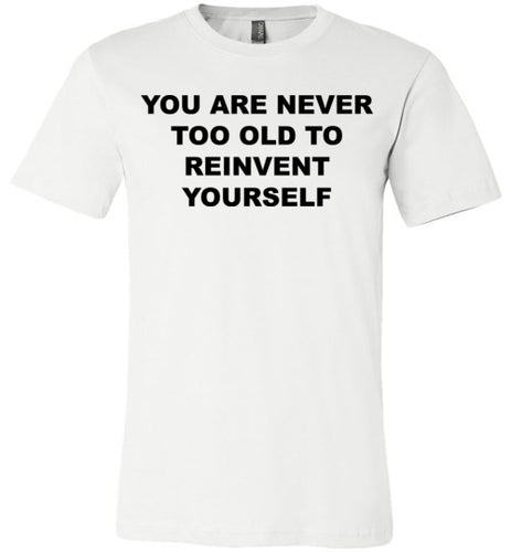 You Are Never To Old - TShirt - Empowering You