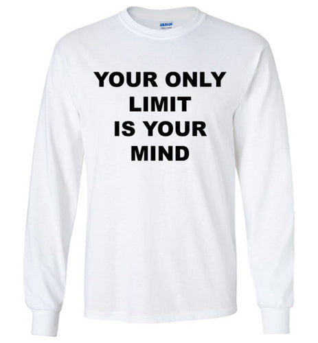Your Only Limit Is Your Mind - Long Sleeve - Empowering You