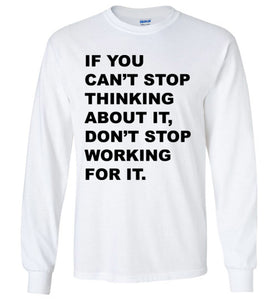 Don't Stop Working For It - Long Sleeve - Empowering You