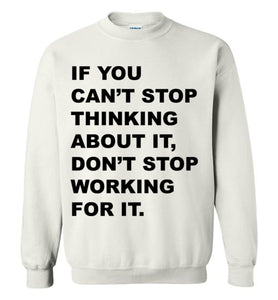 Don't Stop Working For It - Sweatshirt - Empowering You