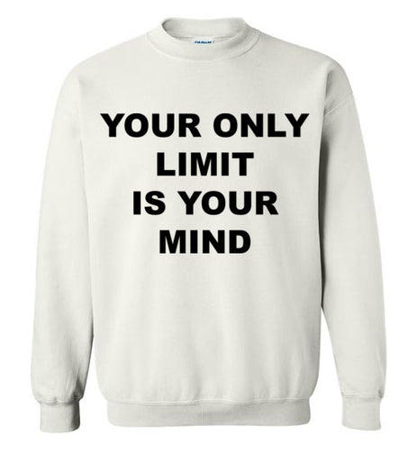Your Only Limit Is Your Mind - SweatShirt - Empowering You