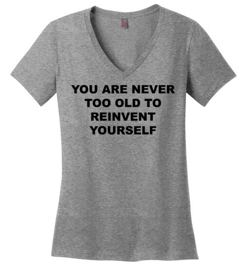 You Are Never To Old - V-Neck - Empowering You