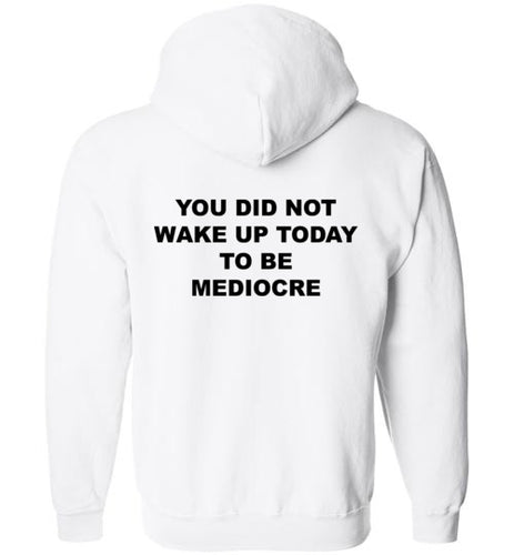 You Did Not Wake Up To Be Mediocre - Hoodie - Empowering You