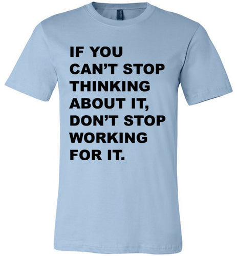 Don't Stop Working For It - TShirt - Empowering You