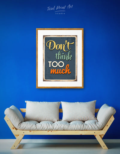 Framed Motivational Dont Think Too Much Wall Art Print - framed print Living Room minimalist wall art Motivational Rustic