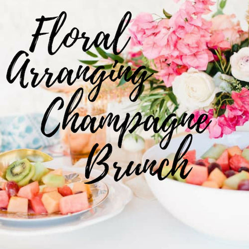 Floral Arranging Champagne Brunch Progressive - RESERVED ONLY