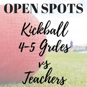 Kickball 4th & 5th Grades vs Teachers Progressive - OPEN SPOTS