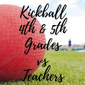 Kickball 4th & 5th Grades vs Teachers Progressive - RESEVED ONLY