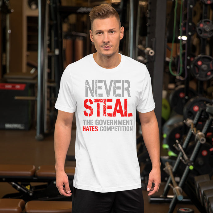 Never Steal The Government Hates Competition T-Shirt