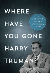 Where Have You Gone, Harry Truman? book cover