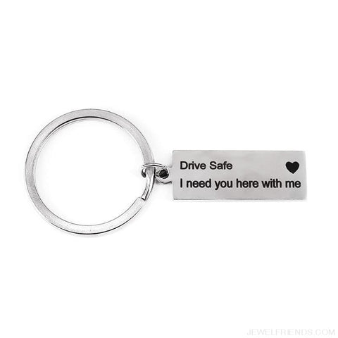 Image of Engraved Drive Safe I Need You Here With Me Keychain - Custom Made | Free Shipping