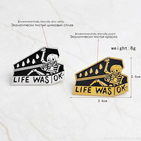 Life Was Ok Skull Pins - Custom Made | Free Shipping