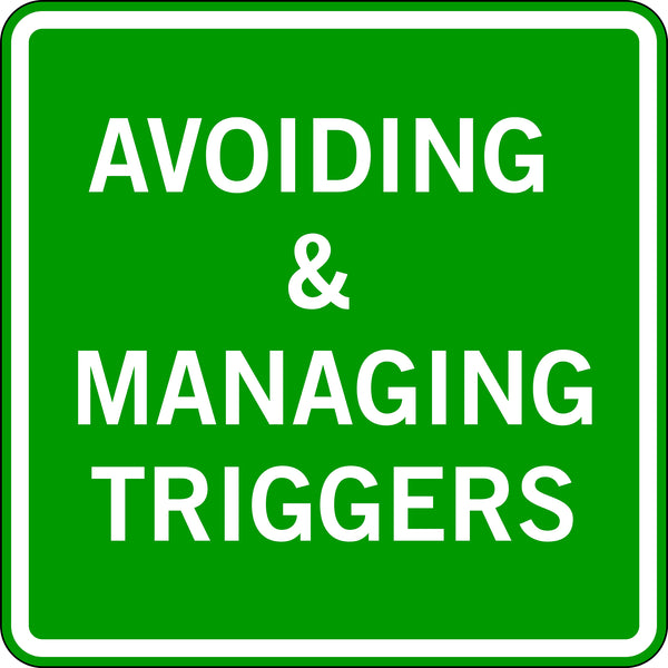 AVOIDING & MANAGING TRIGGERS