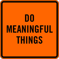 DO MEANINGFUL THINGS
