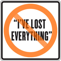 """I'VE LOST EVERYTHING"""