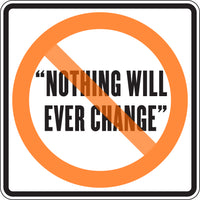 """NOTHING WILL EVER CHANGE"""