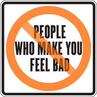 PEOPLE WHO MAKE YOU FEEL BAD