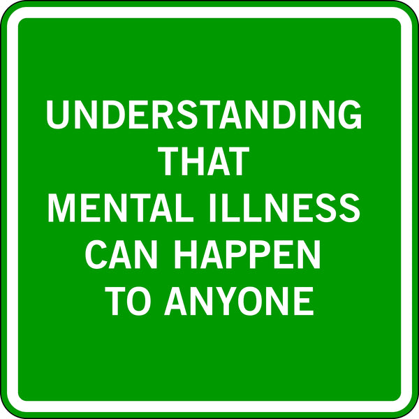 UNDERSTANDING THAT MENTAL ILLNESS CAN HAPPEN TO ANYONE