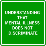 UNDERSTANDING THAT MENTAL ILLNESS DOES NOT DISCRIMINATE
