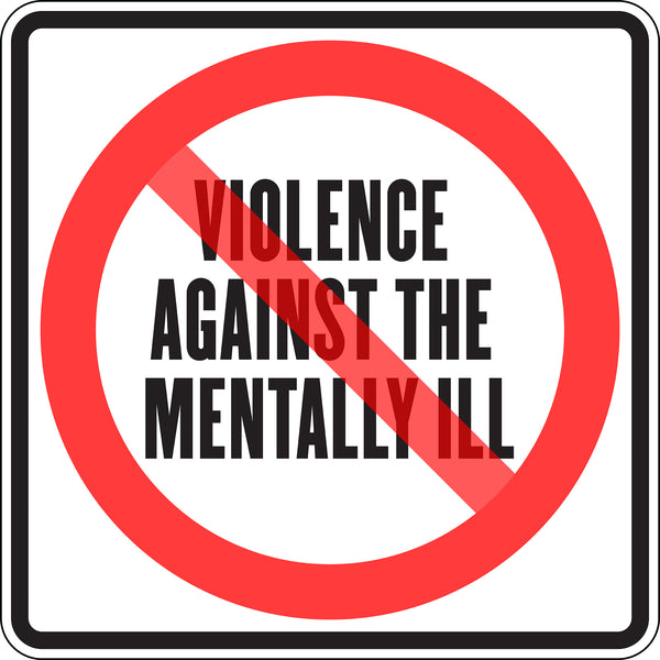VIOLENCE AGAINST THE MENTALLY ILL