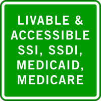 LIVABLE & ACCESSIBLE SSI, SSDI, MEDICAID, MEDICARE
