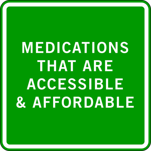 MEDICATIONS THAT ARE ACCESSIBLE & AFFORDABLE