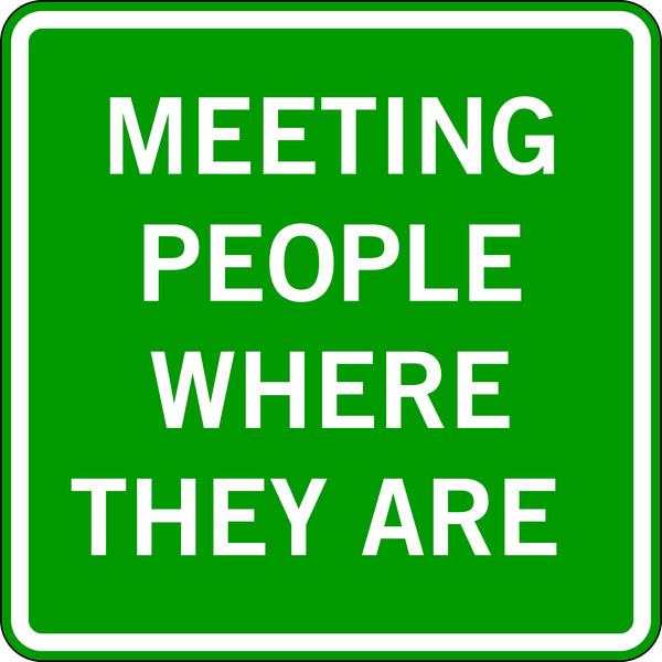 MEETING PEOPLE WHERE THEY ARE