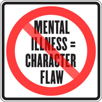 MENTAL ILLNESS = CHARACTER FLAW