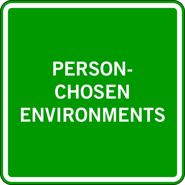 PERSON-CHOSEN ENVIRONMENTS