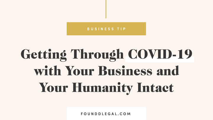 Getting Through COVID-19 with Your Business and Your Humanity Intact
