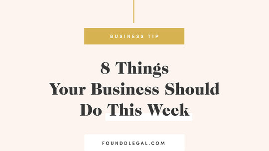 8 Things Your Business Should Do This Week | Foundd Legal