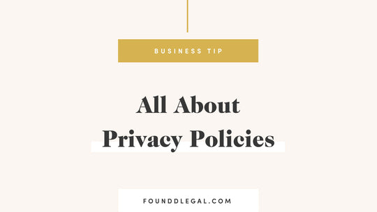 All About Privacy Policies | Foundd Legal Contract Templates