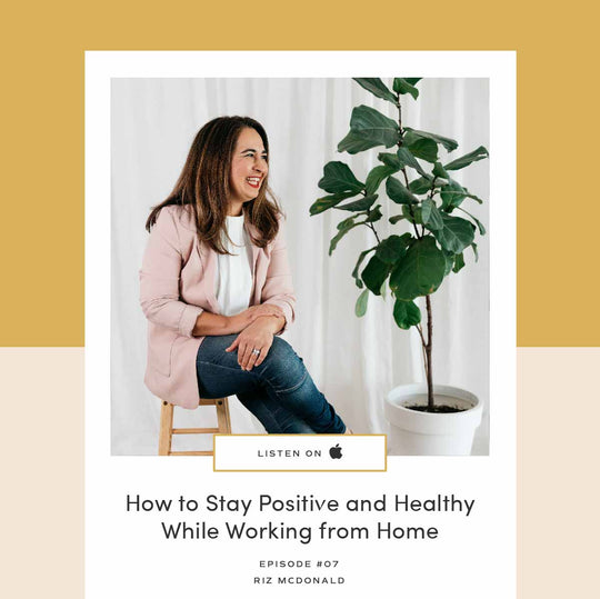 Tips and Tricks to Help You Stay Positive and Healthy While Working From Home | Podcast Episode