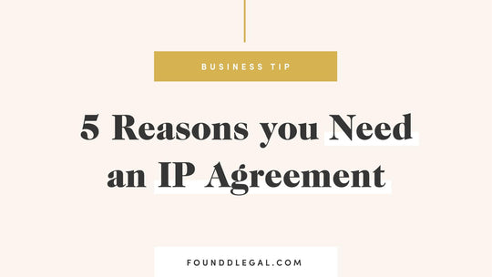 5 Reasons you Need an IP Agreement