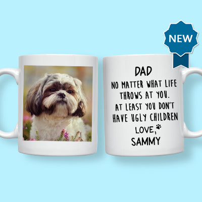 You Don't Have Ugly Children, Custom Photo Coffee Mug, Funny Gift for Dog and Cat Lovers