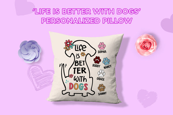 Life Is Better With Dogs Pillow