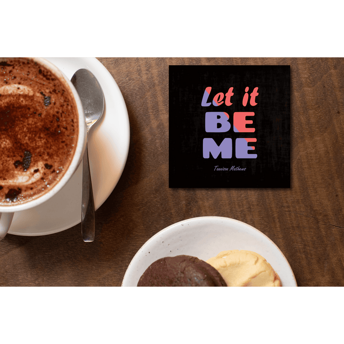Let It Be Me Coasters by Tannison Mathews