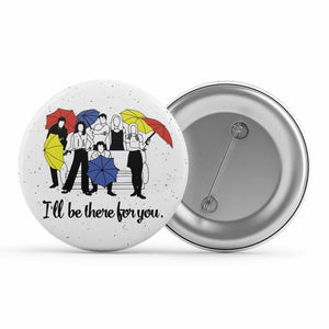 Friends Badge - I'll Be There For You Metal Pin Button The Banyan Tee TBT