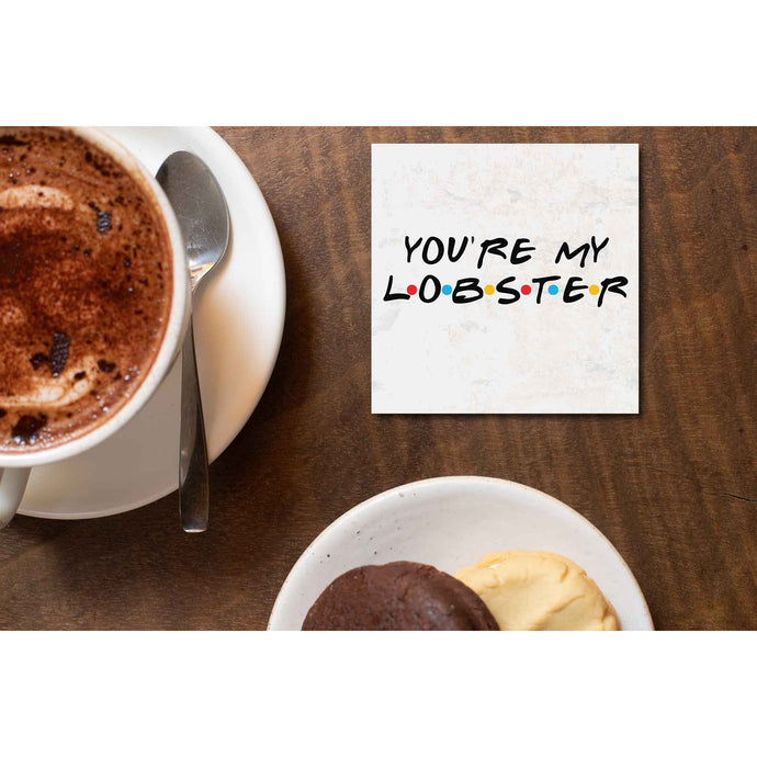 Friends Coaster - You Are My Lobster Coasters The Banyan Tee TBT