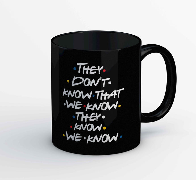 Friends Mug - They Don't Know The Banyan Tee TBT