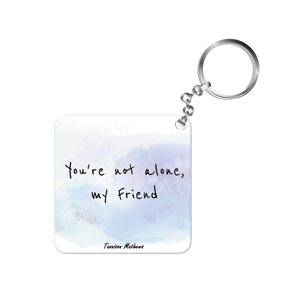 You're Not Alone My Friend Keychain by Tannison Mathews