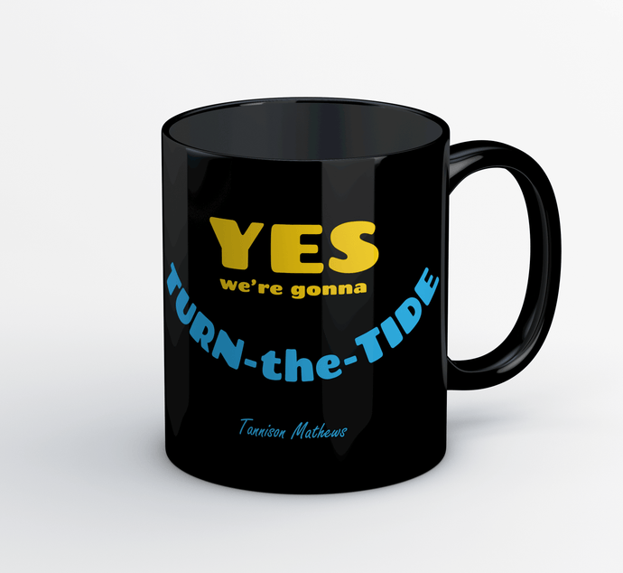Yes We're Gonna Turn The Tide Mug by Tannison Mathews