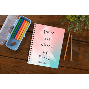 You're Not Alone My Friend Notebook by Tannison Mathews