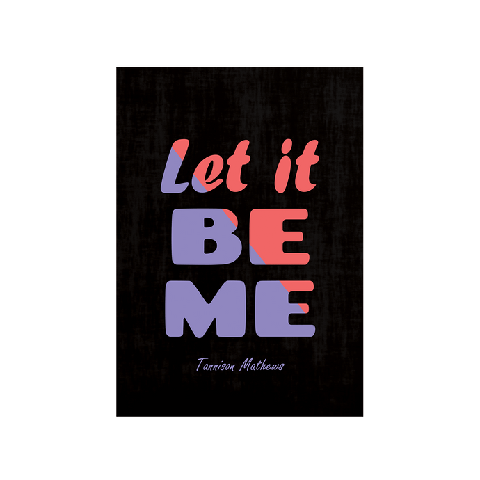 Let It Be Me Poster by Tannison Mathews
